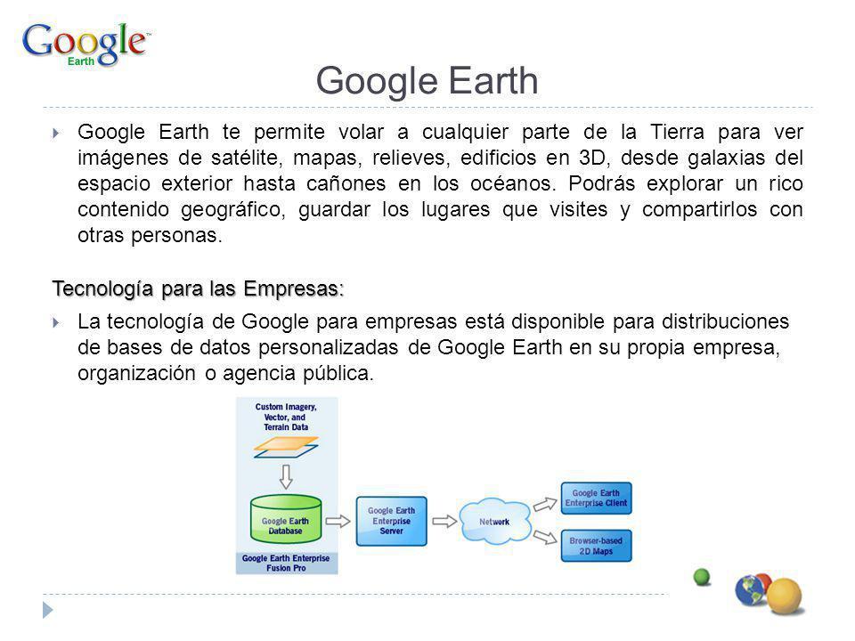 Google Earth Enterprise Reto empresarial Inversión masiva en la adquisición de datos geoespaciales y almacenamiento que sólo puede utilizar un reducido número de técnicos.