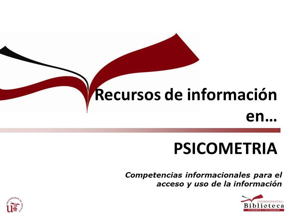 Recursos de información en… PSICOMETRIA Competencias informacionales para el acceso y uso de la información