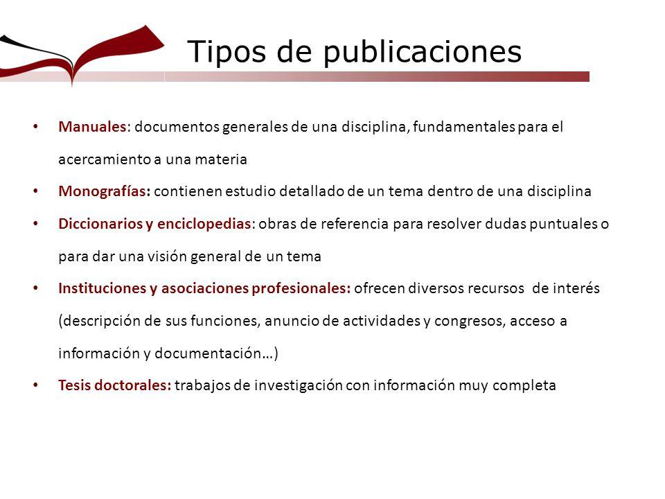 Manuales: documentos generales de una disciplina, fundamentales para el acercamiento a una materia Monografías: contienen estudio detallado de un tema