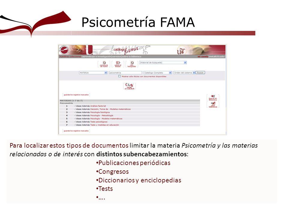 Psicometría FAMA Para localizar estos tipos de documentos limitar la materia Psicometría y las materias relacionadas o de interés con distintos subenc