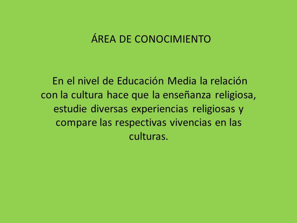 En el nivel de Educación Media la relación con la cultura hace que la enseñanza religiosa, estudie diversas experiencias religiosas y compare las resp