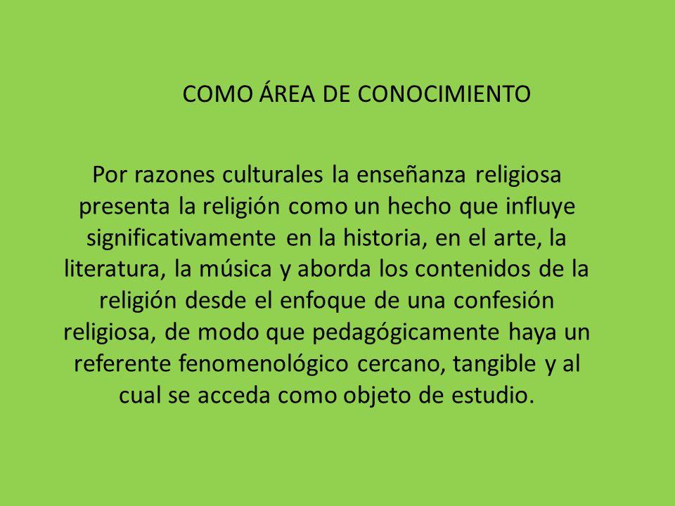 Por razones culturales la enseñanza religiosa presenta la religión como un hecho que influye significativamente en la historia, en el arte, la literat