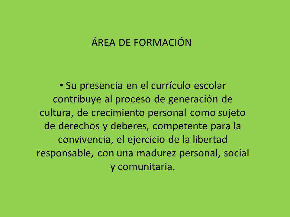 Su presencia en el currículo escolar contribuye al proceso de generación de cultura, de crecimiento personal como sujeto de derechos y deberes, compet