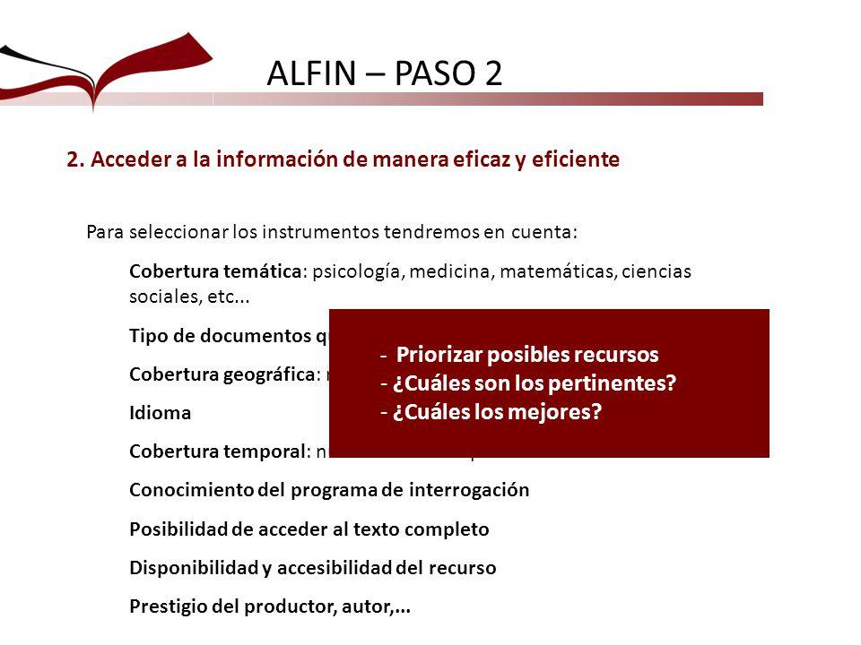 ALFIN – PASO 2 2. Acceder a la información de manera eficaz y eficiente Para seleccionar los instrumentos tendremos en cuenta: Cobertura temática: psi