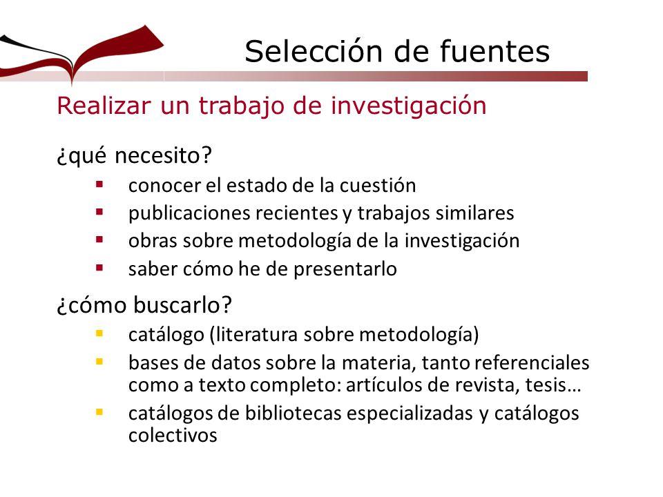 Realizar un trabajo de investigación ¿qué necesito? conocer el estado de la cuestión publicaciones recientes y trabajos similares obras sobre metodolo