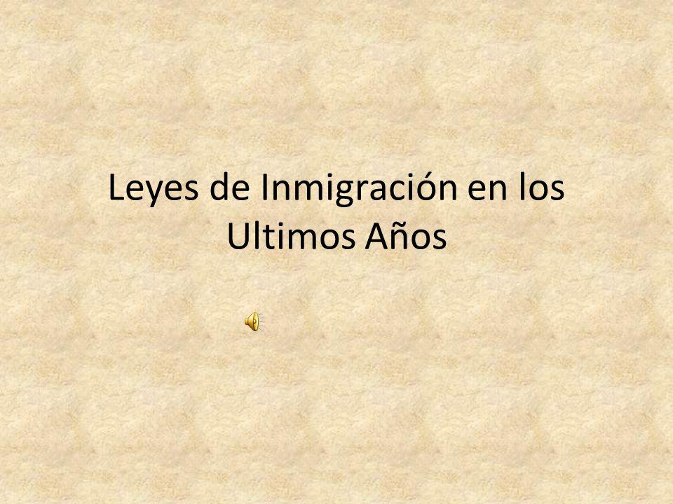 Leyes de Inmigración en los Ultimos Años