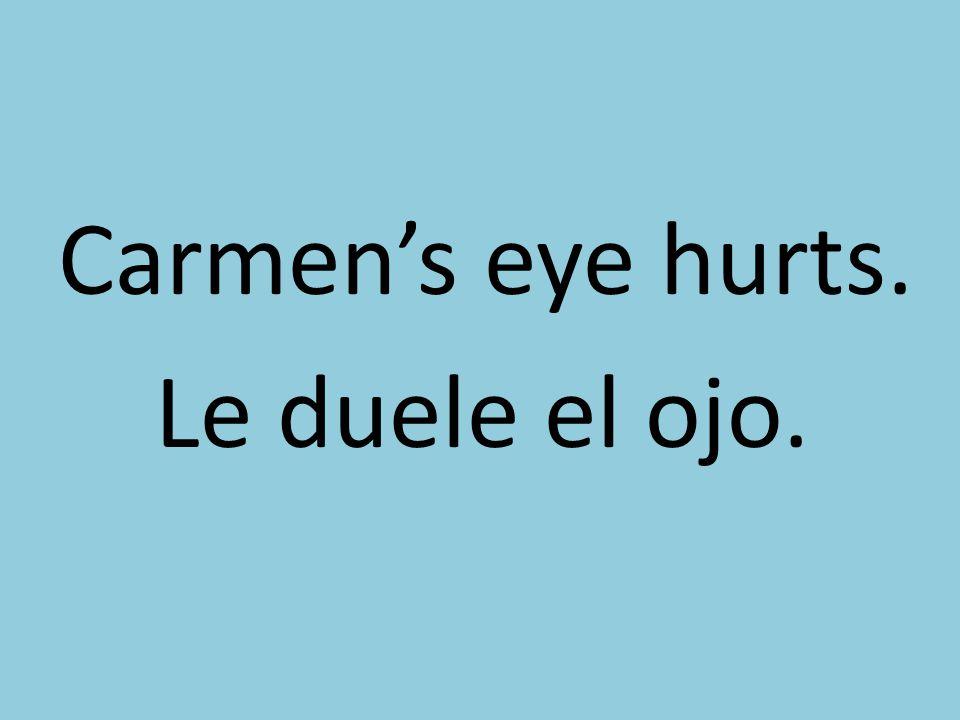 Carmens eye hurts. Le duele el ojo.