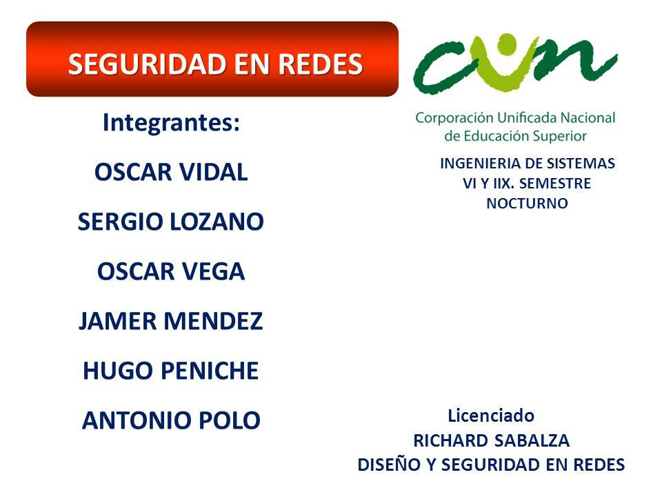 Licenciado RICHARD SABALZA DISEÑO Y SEGURIDAD EN REDES INGENIERIA DE SISTEMAS VI Y IIX.