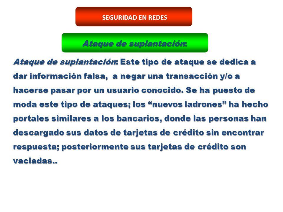 Ataque de suplantación: Este tipo de ataque se dedica a dar información falsa, a negar una transacción y/o a hacerse pasar por un usuario conocido.