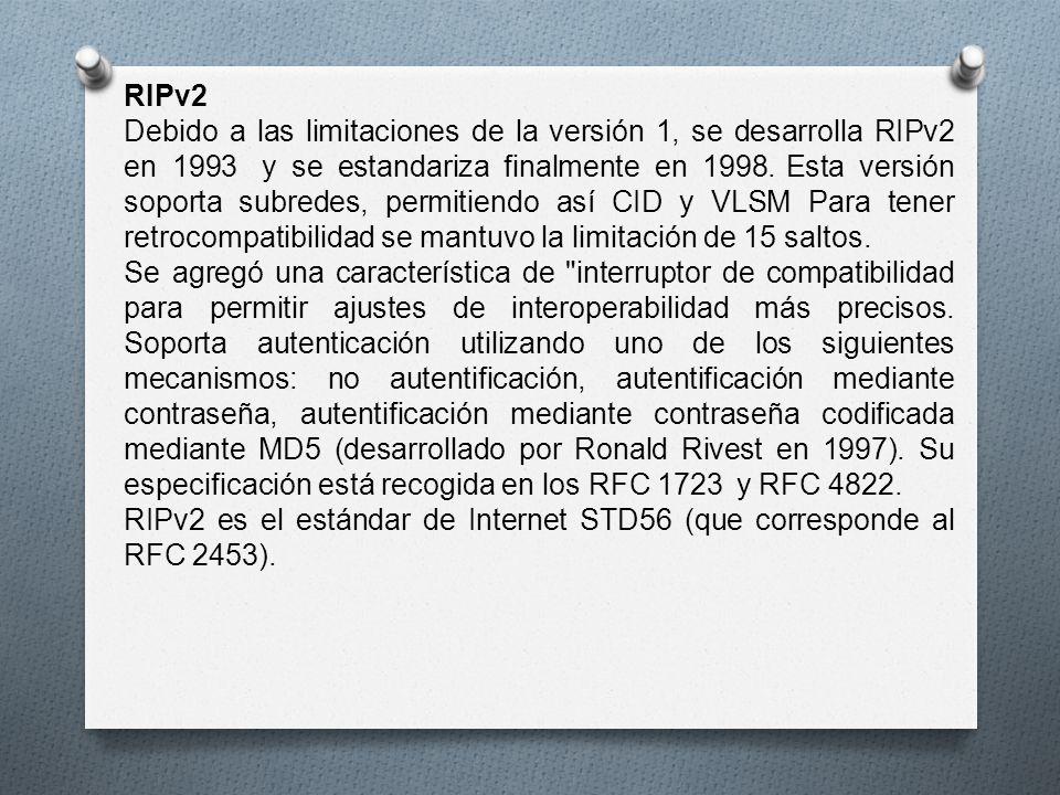 RIPv2 Debido a las limitaciones de la versión 1, se desarrolla RIPv2 en 1993 y se estandariza finalmente en 1998. Esta versión soporta subredes, permi