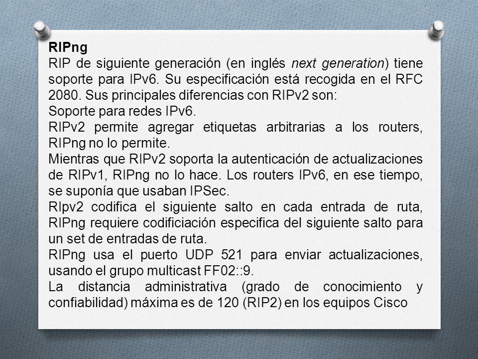 RIPng RIP de siguiente generación (en inglés next generation) tiene soporte para IPv6. Su especificación está recogida en el RFC 2080. Sus principales