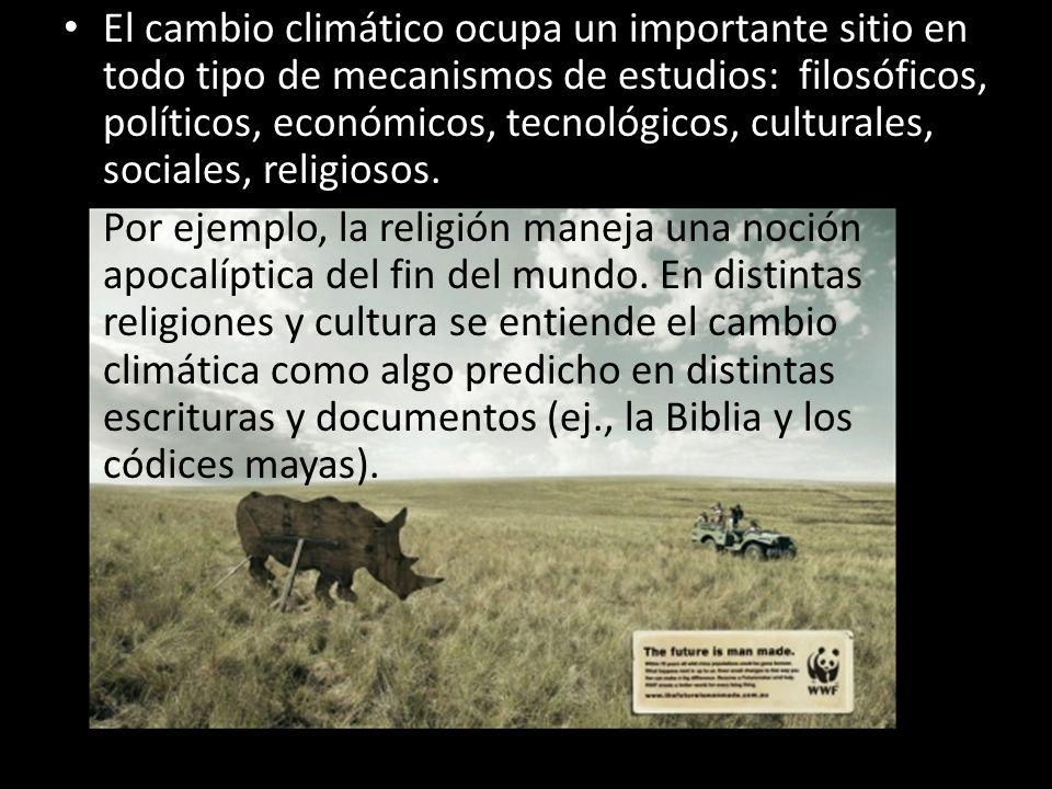 El cambio climático ocupa un importante sitio en todo tipo de mecanismos de estudios: filosóficos, políticos, económicos, tecnológicos, culturales, sociales, religiosos.