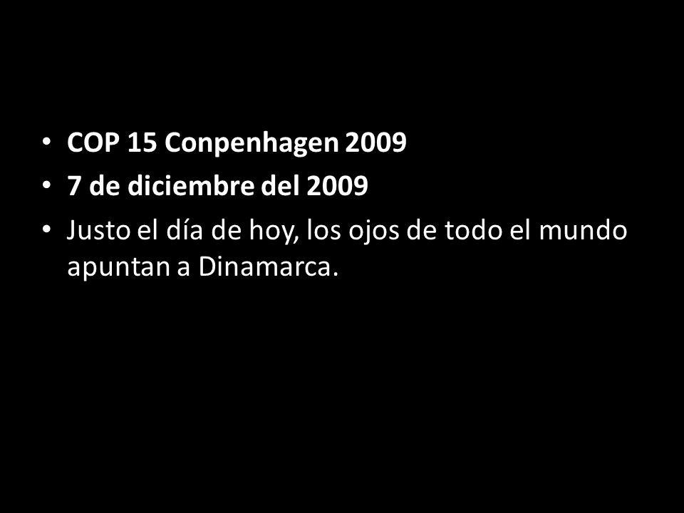 7 de diciembre del 2009 Justo el día de hoy, los ojos de todo el mundo apuntan a Dinamarca.