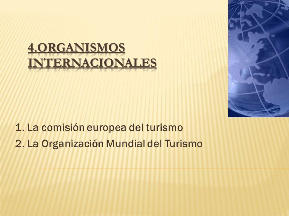 1. La comisión europea del turismo 2. La Organización Mundial del Turismo