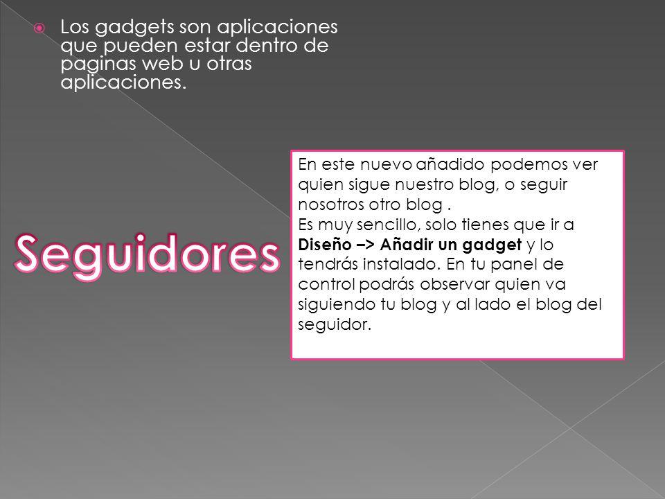 Los gadgets son aplicaciones que pueden estar dentro de paginas web u otras aplicaciones.