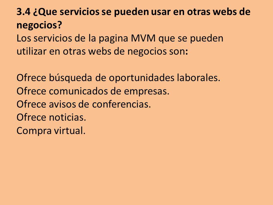 3.4 ¿Que servicios se pueden usar en otras webs de negocios? Los servicios de la pagina MVM que se pueden utilizar en otras webs de negocios son: Ofre