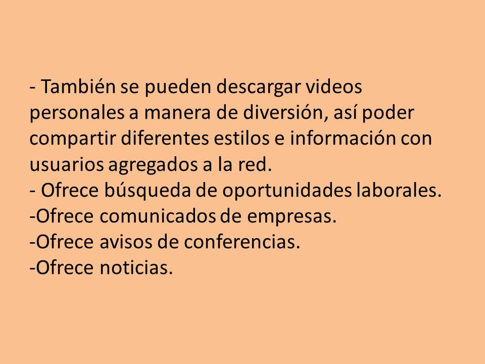 - También se pueden descargar videos personales a manera de diversión, así poder compartir diferentes estilos e información con usuarios agregados a l