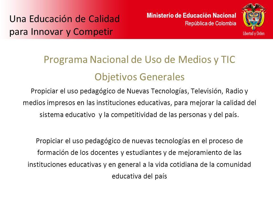 Ministerio de Educación Nacional República de Colombia Programa Nacional de Uso de Medios y TIC Objetivos Generales Propiciar el uso pedagógico de Nue