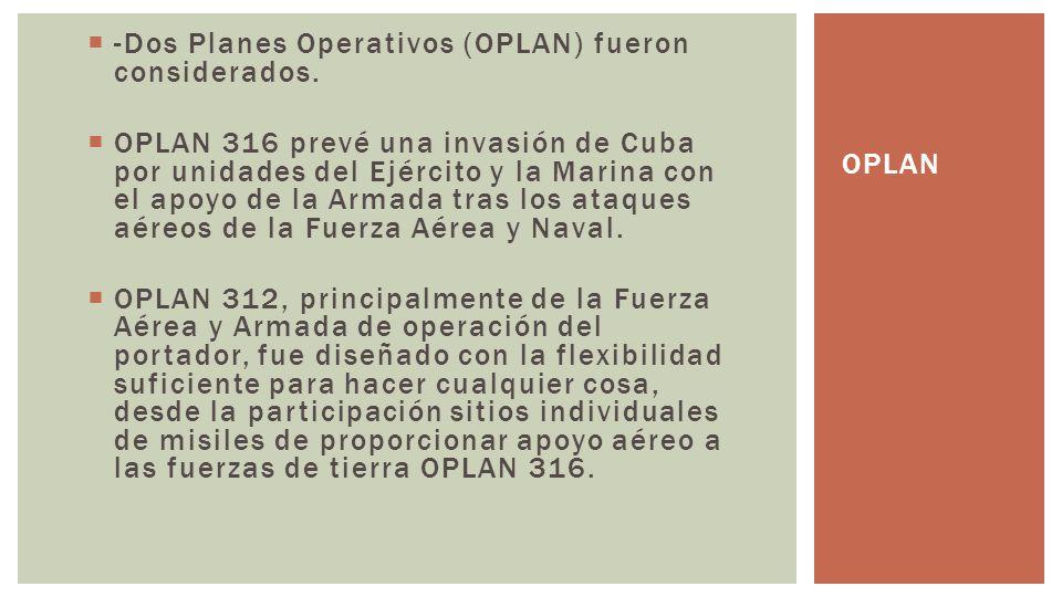 -Dos Planes Operativos (OPLAN) fueron considerados. OPLAN 316 prevé una invasión de Cuba por unidades del Ejército y la Marina con el apoyo de la Arma