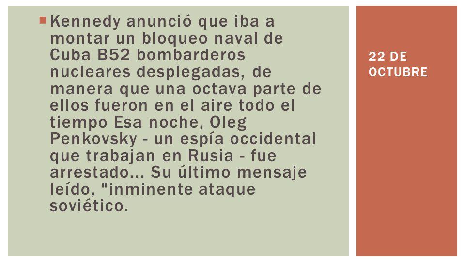 Kennedy anunció que iba a montar un bloqueo naval de Cuba B52 bombarderos nucleares desplegadas, de manera que una octava parte de ellos fueron en el