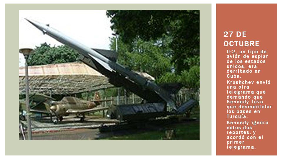 U-2, un tipo de avión de espiar de los estados unidos, era derribado en Cuba. Krushchev envió una otra telegrama que demando que Kennedy tuvo que desm