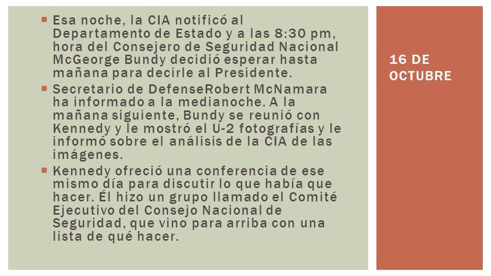 Esa noche, la CIA notificó al Departamento de Estado y a las 8:30 pm, hora del Consejero de Seguridad Nacional McGeorge Bundy decidió esperar hasta ma