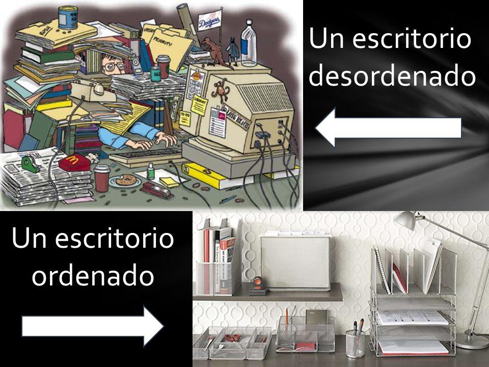Un escritorio desordenado Un escritorio ordenado