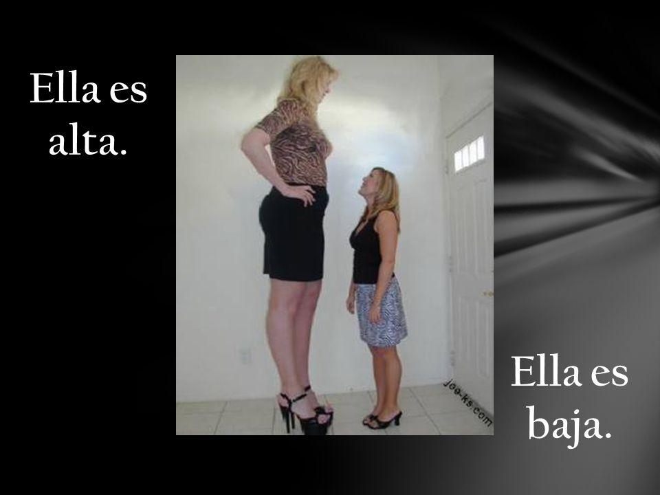 Ella es alta. Ella es baja.