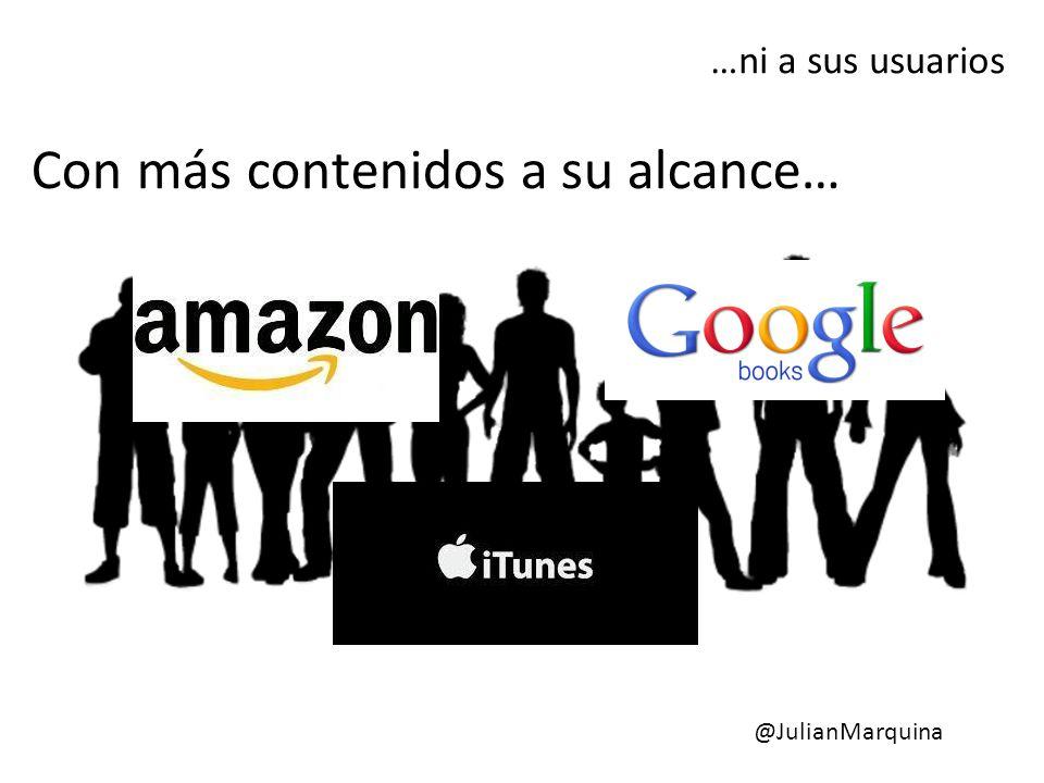 Con más contenidos a su alcance… …ni a sus usuarios @JulianMarquina