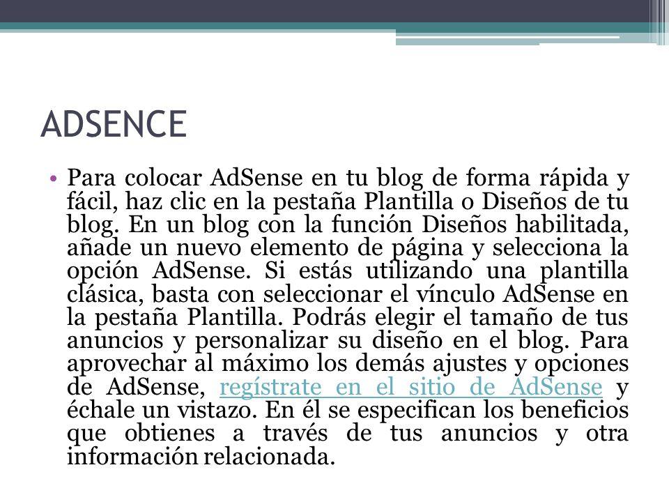 ADSENCE Para colocar AdSense en tu blog de forma rápida y fácil, haz clic en la pestaña Plantilla o Diseños de tu blog.