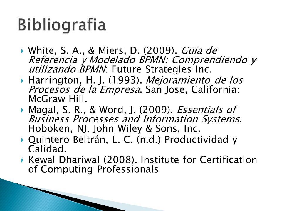 White, S. A., & Miers, D. (2009). Guia de Referencia y Modelado BPMN; Comprendiendo y utilizando BPMN: Future Strategies Inc. Harrington, H. J. (1993)