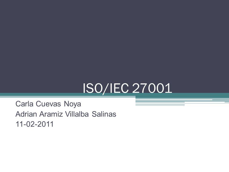 ISO/IEC 27001 Carla Cuevas Noya Adrian Aramiz Villalba Salinas 11-02-2011