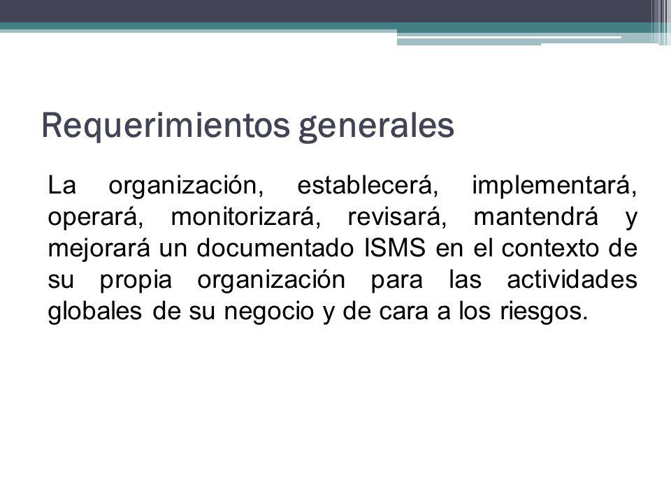 Requerimientos generales La organización, establecerá, implementará, operará, monitorizará, revisará, mantendrá y mejorará un documentado ISMS en el c