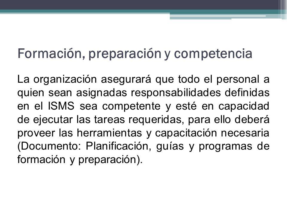 Formación, preparación y competencia La organización asegurará que todo el personal a quien sean asignadas responsabilidades definidas en el ISMS sea