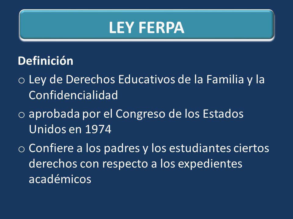 LEY FERPA Definición o Ley de Derechos Educativos de la Familia y la Confidencialidad o aprobada por el Congreso de los Estados Unidos en 1974 o Confi