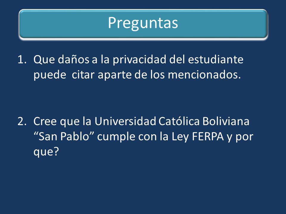 Preguntas 1.Que daños a la privacidad del estudiante puede citar aparte de los mencionados. 2.Cree que la Universidad Católica Boliviana San Pablo cum