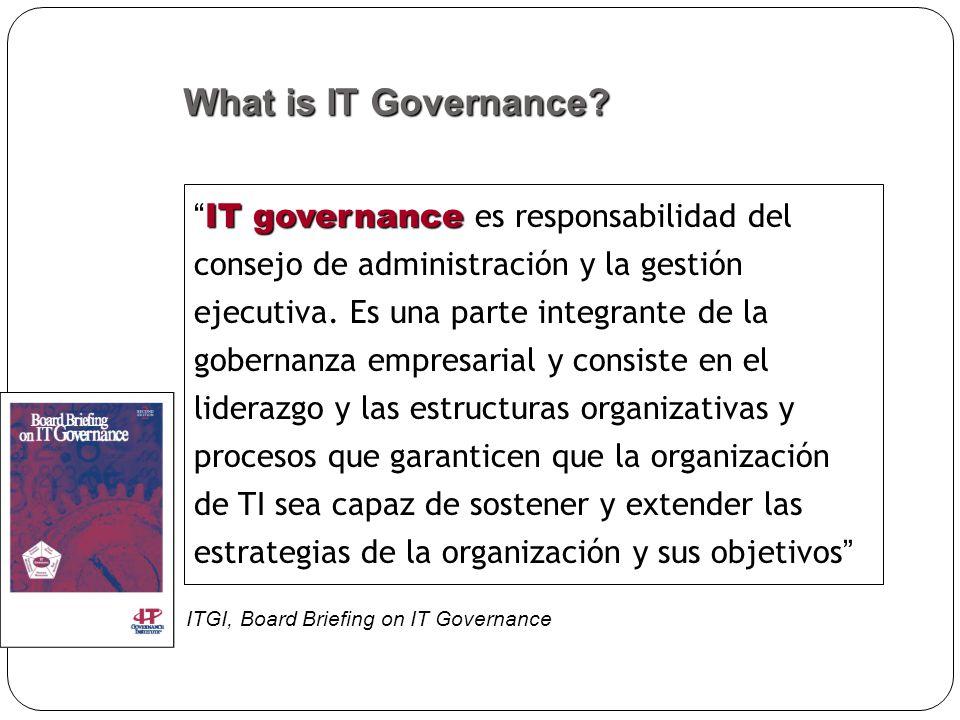 IT Governance se ocupa de… Quien toma las decisiones (poder) Porque ellos las toman (alineamiento) Como se las toman (proceso de toma de decisiones) Idealmente las decisiones son tomadas conjuntamente entre la administracion del negocio y la administracion de TI.