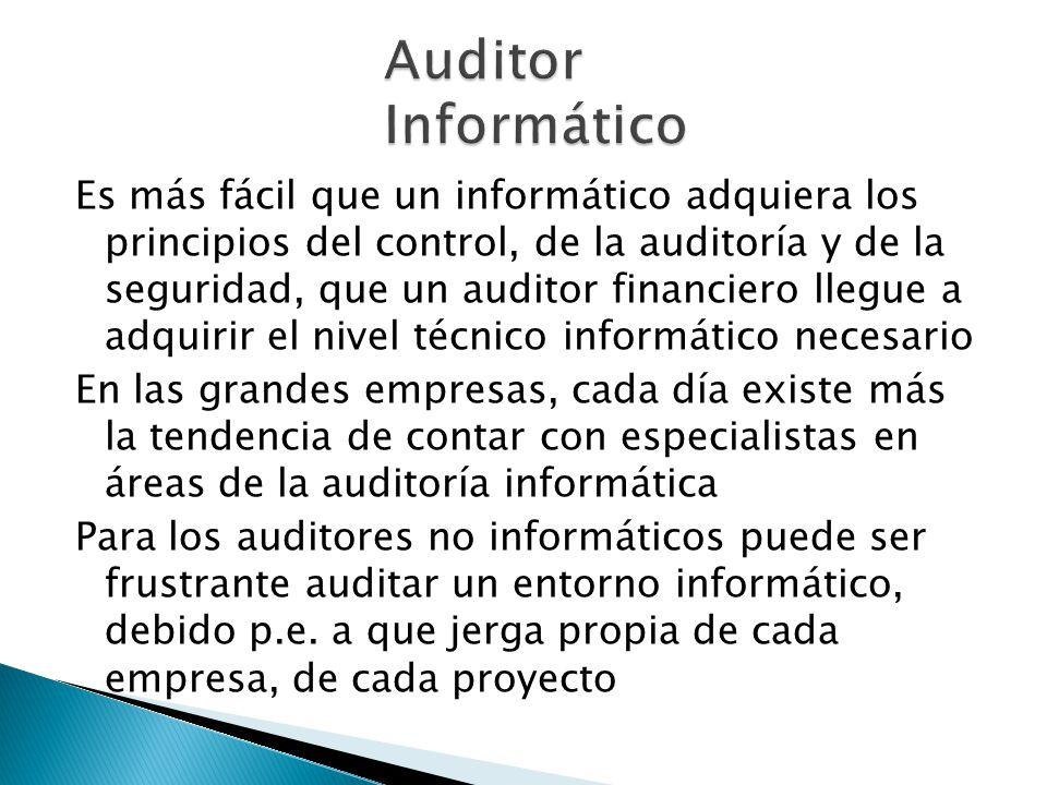 Es más fácil que un informático adquiera los principios del control, de la auditoría y de la seguridad, que un auditor financiero llegue a adquirir el