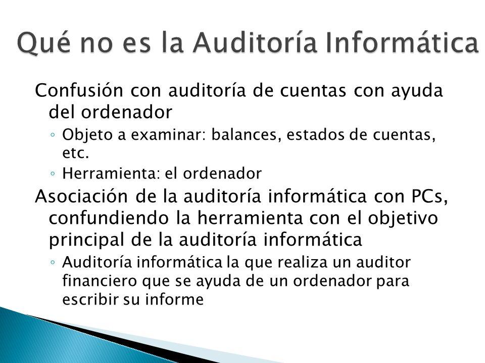 Confusión con auditoría de cuentas con ayuda del ordenador Objeto a examinar: balances, estados de cuentas, etc. Herramienta: el ordenador Asociación