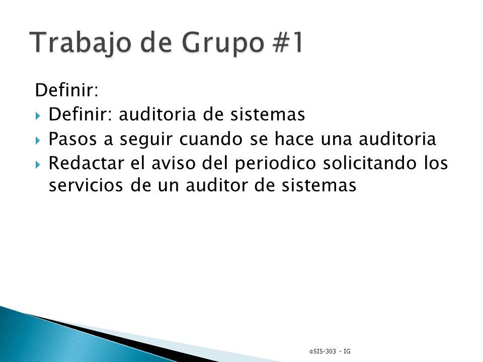 Definir: Definir: auditoria de sistemas Pasos a seguir cuando se hace una auditoria Redactar el aviso del periodico solicitando los servicios de un au