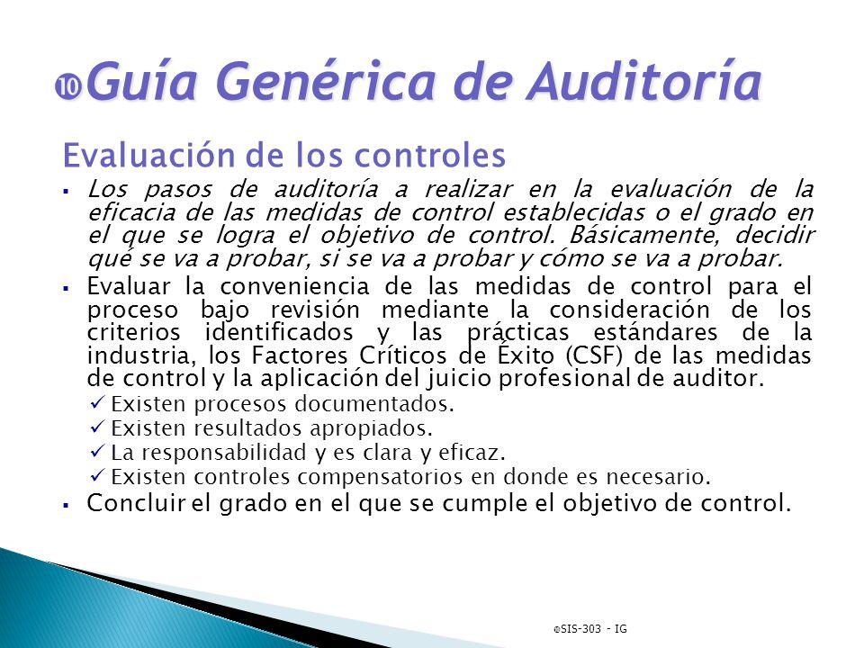 Guía Genérica de Auditoría Guía Genérica de Auditoría Evaluación de los controles Los pasos de auditoría a realizar en la evaluación de la eficacia de