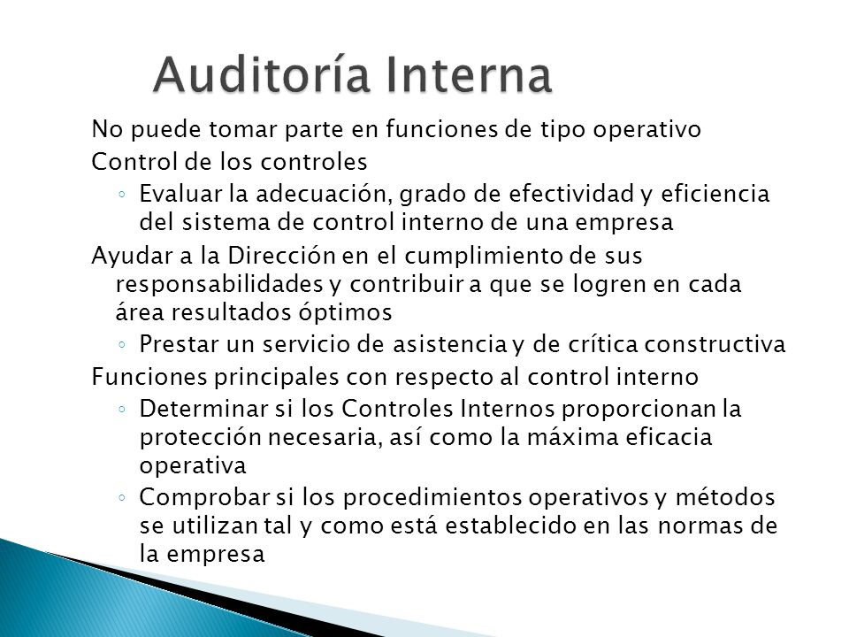 No puede tomar parte en funciones de tipo operativo Control de los controles Evaluar la adecuación, grado de efectividad y eficiencia del sistema de c