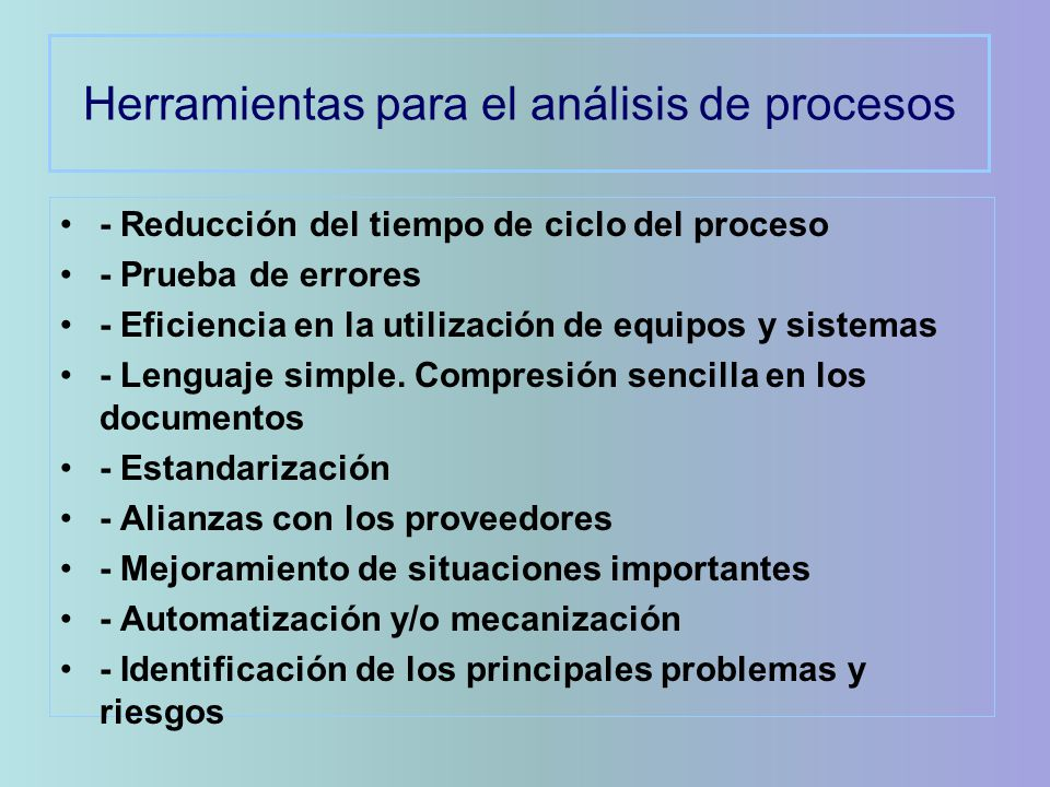 Herramientas para el análisis de procesos - Reducción del tiempo de ciclo del proceso - Prueba de errores - Eficiencia en la utilización de equipos y sistemas - Lenguaje simple.