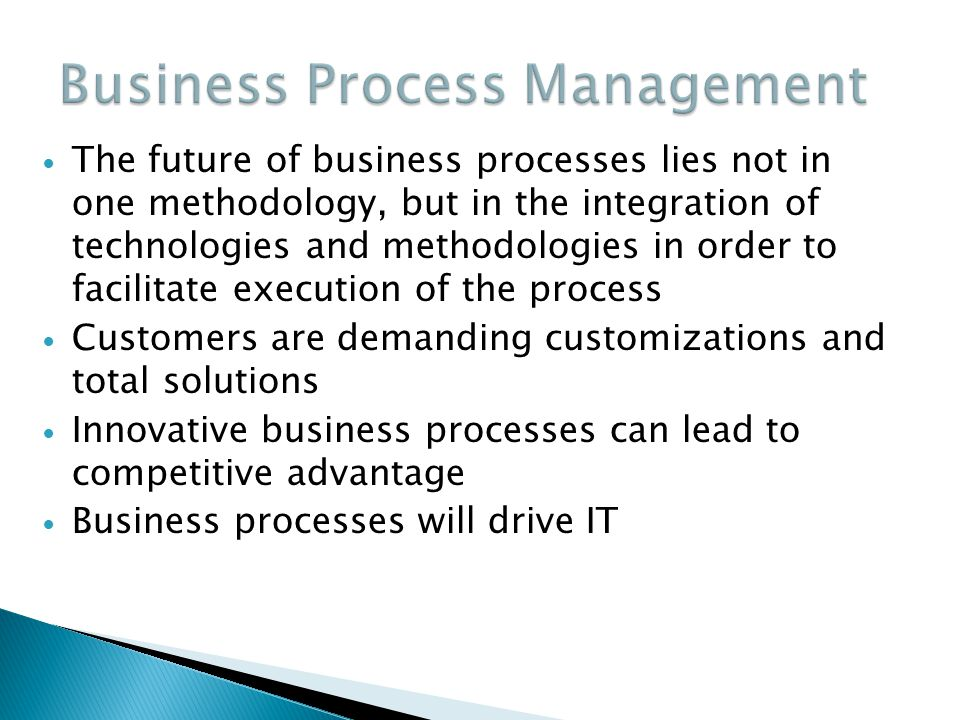 The future of business processes lies not in one methodology, but in the integration of technologies and methodologies in order to facilitate executio