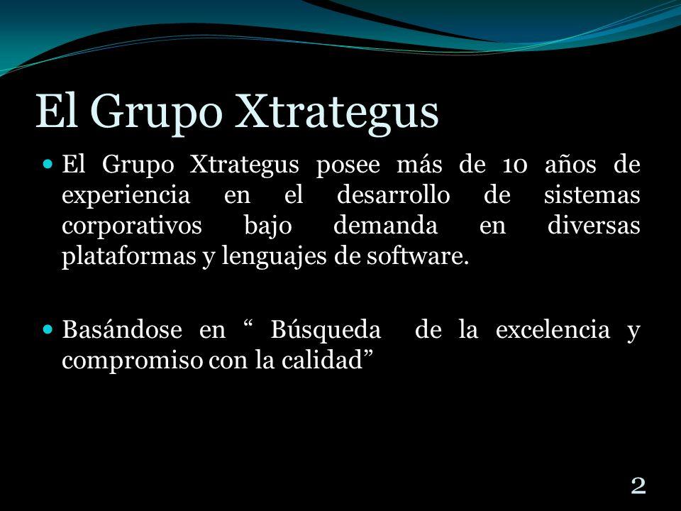 El Grupo Xtrategus El Grupo Xtrategus posee más de 10 años de experiencia en el desarrollo de sistemas corporativos bajo demanda en diversas plataform
