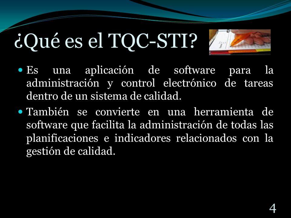 ¿Qué es el TQC-STI? Es una aplicación de software para la administración y control electrónico de tareas dentro de un sistema de calidad. También se c