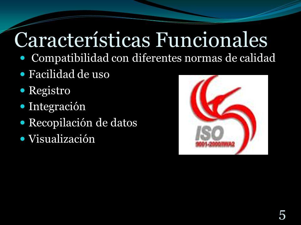 Características Funcionales Compatibilidad con diferentes normas de calidad Facilidad de uso Registro Integración Recopilación de datos Visualización 5