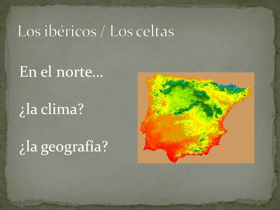 En el norte… ¿la clima ¿la geografía