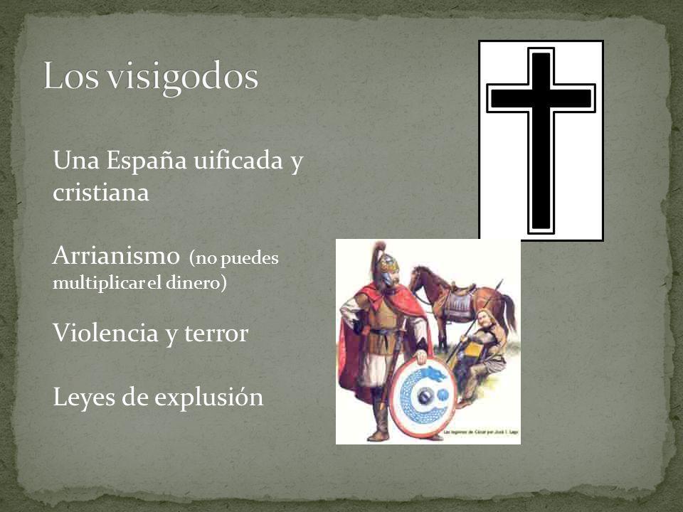 Una España uificada y cristiana Arrianismo (no puedes multiplicar el dinero) Violencia y terror Leyes de explusión