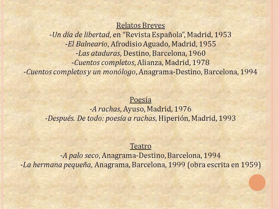 Relatos Breves -Un día de libertad, en Revista Española, Madrid, 1953 -El Balneario, Afrodisio Aguado, Madrid, 1955 -Las ataduras, Destino, Barcelona,